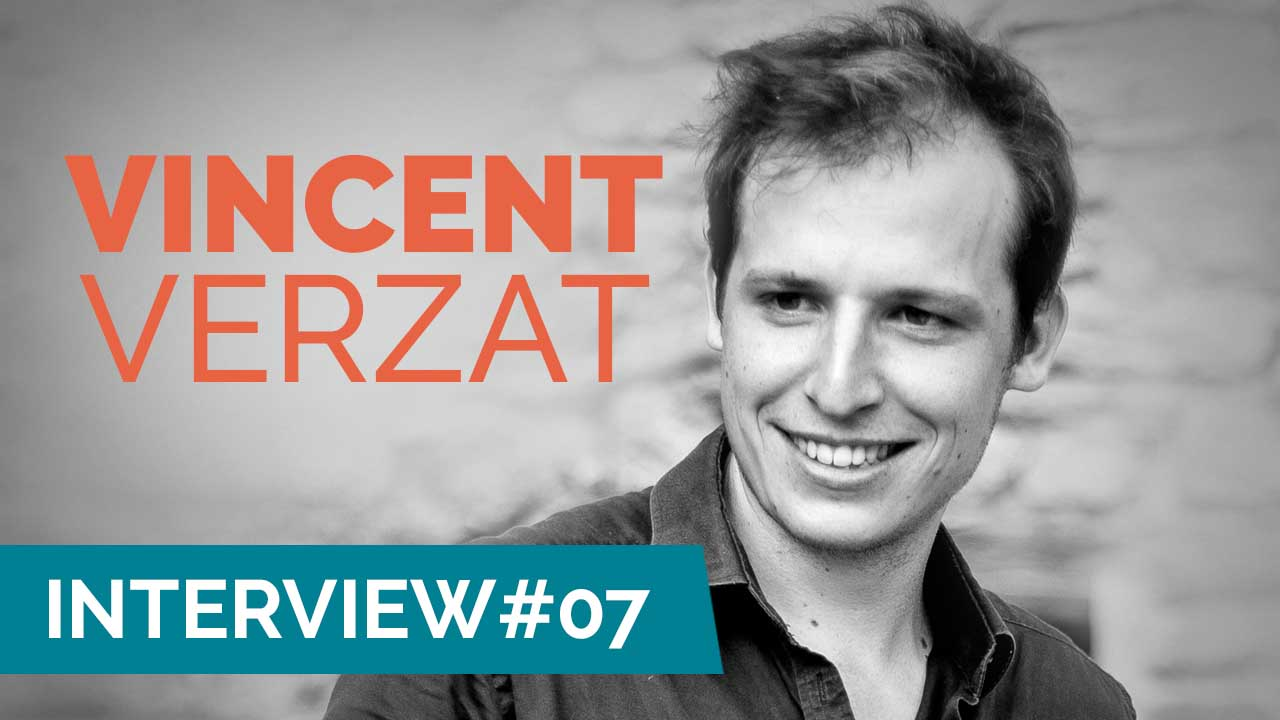 Interview #07 : Partageons un moment sympa avec Vincent Verzat !